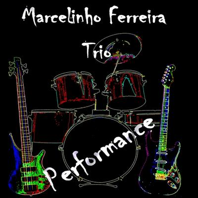 Marcelinho Ferreira Trio - disco Performance