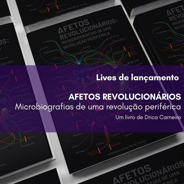 Afetos Revolucionários: microbiografias de uma revolução periférica, escrito pela produtora e pesquisadora Adriana Carneiro